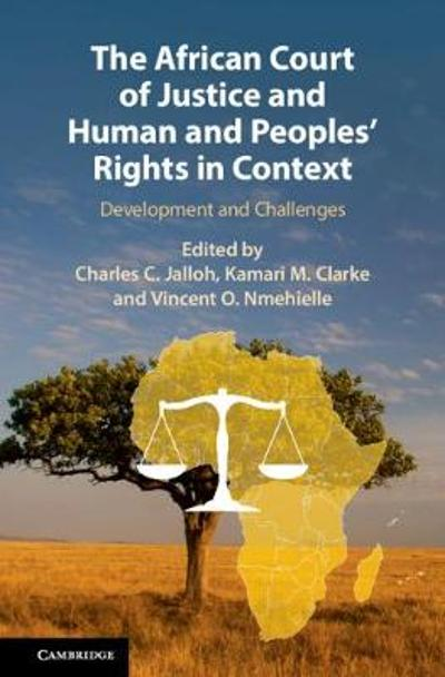 The African Court of Justice and Human and Peoples' Rights in Context - Charles C. Jalloh