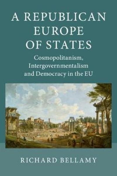 A Republican Europe of States - Richard Bellamy