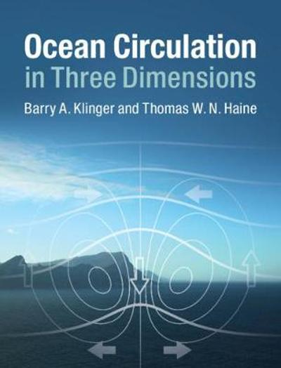 Ocean Circulation in Three Dimensions - Barry A. Klinger