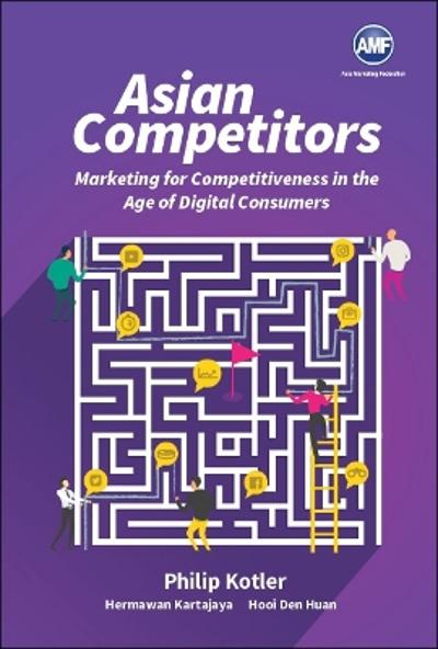 Asian Competitors: Marketing For Competitiveness In The Age Of Digital Consumers - Philip Kotler