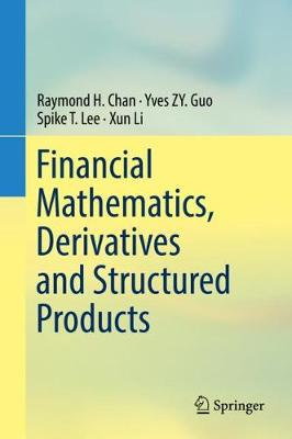Financial Mathematics, Derivatives and Structured Products - Raymond H. Chan