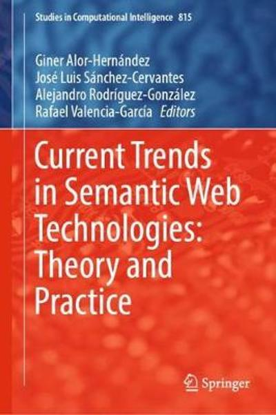 Current Trends in Semantic Web Technologies: Theory and Practice - Giner Alor-Hernandez