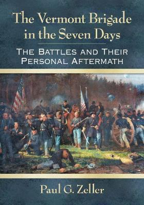 The Vermont Brigade in the Seven Days - Paul G. Zeller