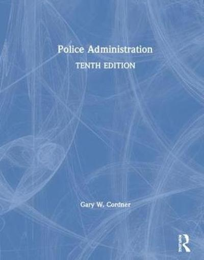 Police Administration - Gary W. Cordner