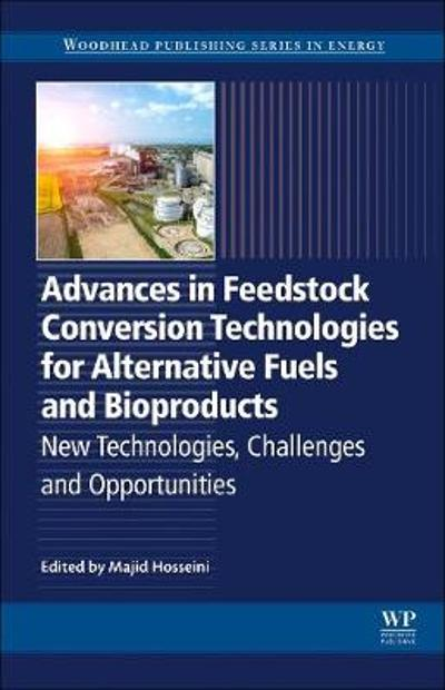 Advances in Feedstock Conversion Technologies for Alternative Fuels and Bioproducts - Majid Hosseini