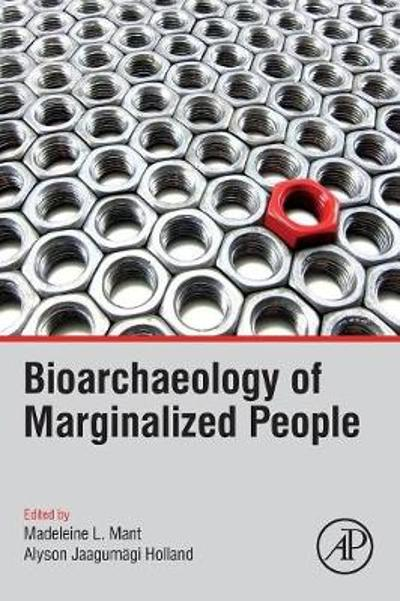 Bioarchaeology of Marginalized People - Madeleine L. Mant
