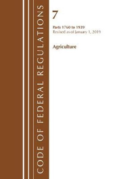 Code of Federal Regulations, Title 07 Agriculture 1760-1939, Revised as of January 1, 2019 - Office Of The Federal Register (U.S.)
