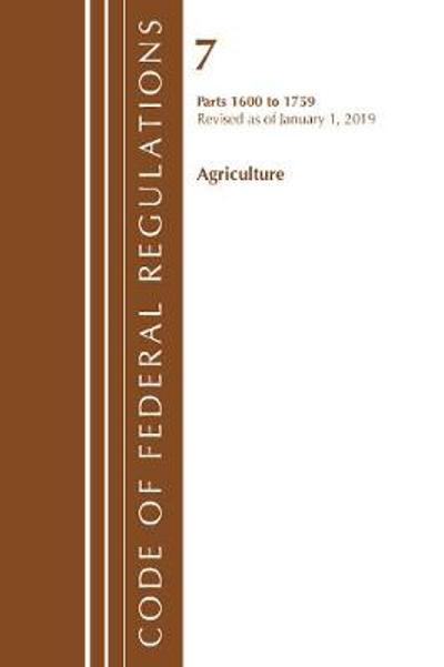 Code of Federal Regulations, Title 07 Agriculture 1600-1759, Revised as of January 1, 2019 - Office Of The Federal Register (U.S.)
