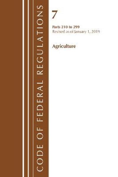 Code of Federal Regulations, Title 07 Agriculture 210-299, Revised as of January 1, 2019 - Office Of The Federal Register (U.S.)