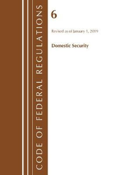 Code of Federal Regulations, Title 06 Domestic Security, Revised as of January 1, 2019 - Office Of The Federal Register (U.S.)