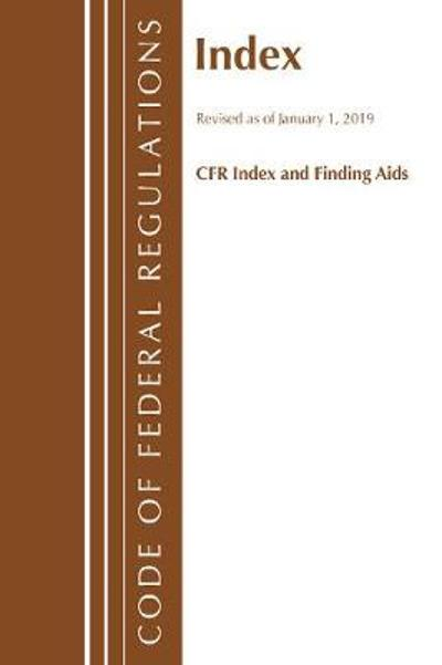 Code of Federal Regulations, Index and Finding Aids, Revised as of January 1, 2019 - Office Of The Federal Register (U.S.)