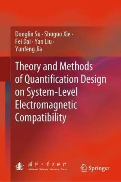 Theory and Methods of Quantification Design on System-Level Electromagnetic Compatibility - Donglin Su