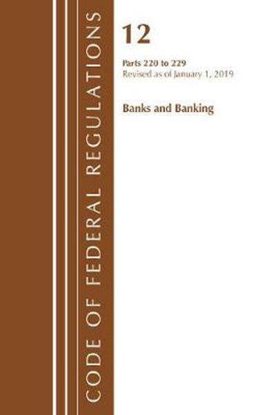 Code of Federal Regulations, Title 12 Banks and Banking 220-229, Revised as of January 1, 2019 - Office Of The Federal Register (U.S.)