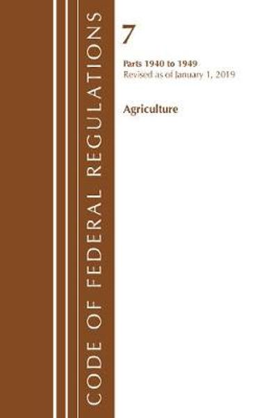 Code of Federal Regulations, Title 07 Agriculture 1940-1949, Revised as of January 1, 2019 - Office Of The Federal Register (U.S.)