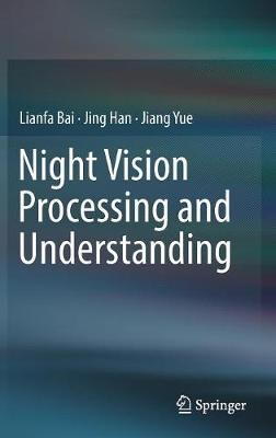 Night Vision Processing and Understanding - Lianfa Bai