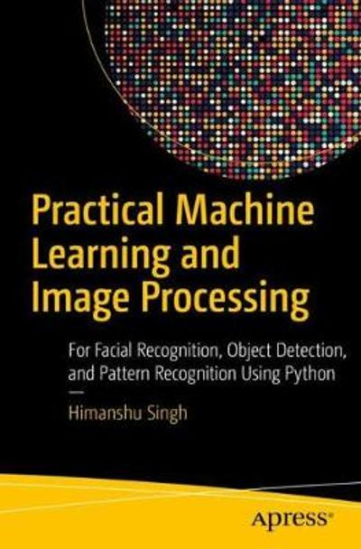 Practical Machine Learning and Image Processing - Himanshu Singh