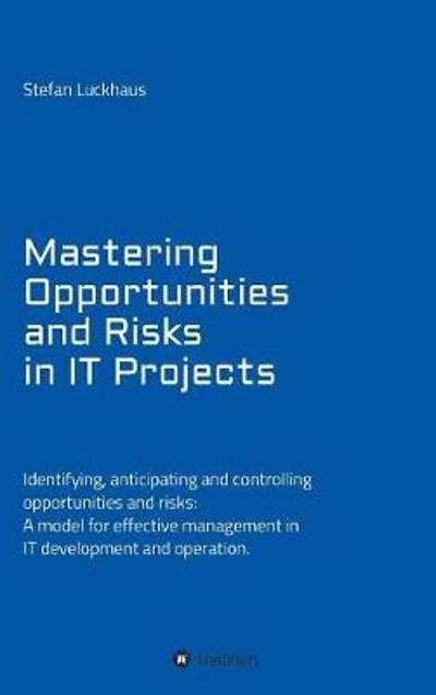 Mastering Opportunities and Risks in It Projects - Stefan Luckhaus