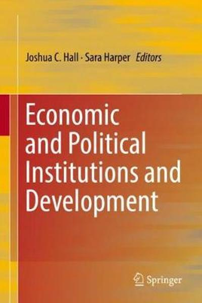 Economic and Political Institutions and Development - Joshua C. Hall
