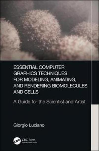 Essential Computer Graphics Techniques for Modeling, Animating, and Rendering Biomolecules and Cells - Giorgio Luciano