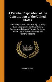 A Familiar Exposition of the Constitution of the United States - Joseph Story