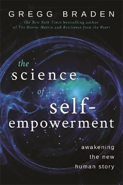 The Science of Self-Empowerment - Gregg Braden