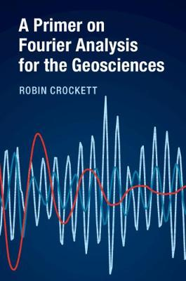 A Primer on Fourier Analysis for the Geosciences - Robin Crockett