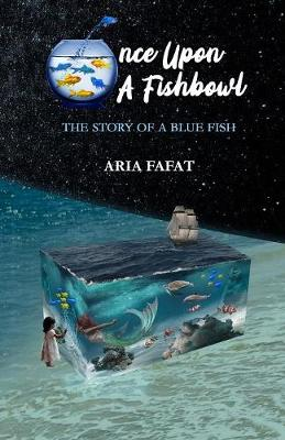 Once Upon a Fishbowl - Aria Fafat