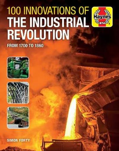 100 Innovations of the Industrial Revolution - Simon Forty