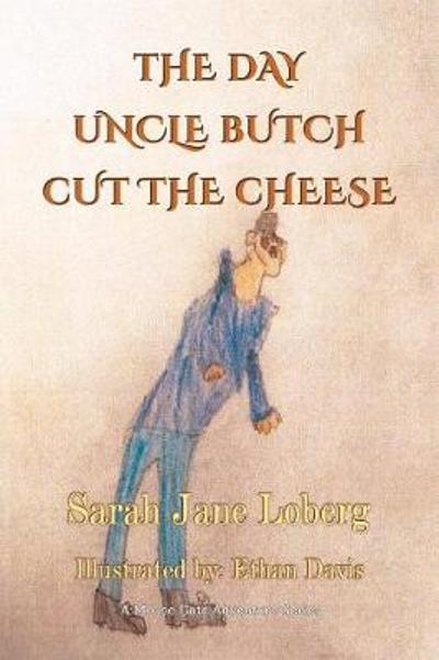 The Day Uncle Butch Cut the Cheese - Sarah Jane Loberg