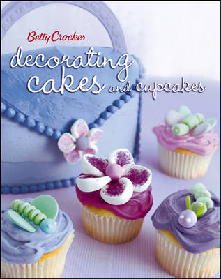 Betty Crocker Decorating Cakes and Cupcakes - Betty Crocker
