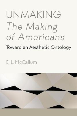 Unmaking The Making of Americans - E. L. McCallum