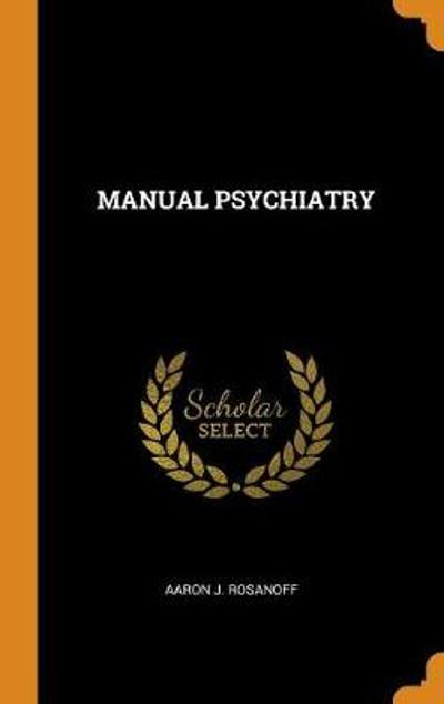 Manual Psychiatry - Aaron J Rosanoff