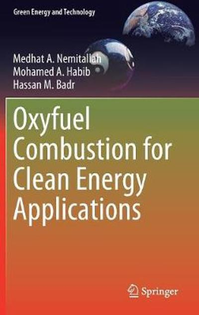 Oxyfuel Combustion for Clean Energy Applications - Medhat A. Nemitallah