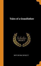 Tales of a Grandfather - Bart Sir Walter Scott