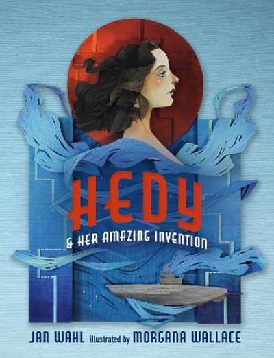 Hedy and her Amazing Invention - Jan Wahl