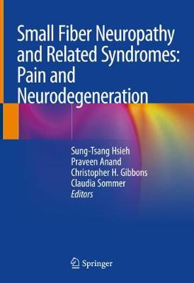 Small Fiber Neuropathy and Related Syndromes: Pain and Neurodegeneration - Sung-Tsang Hsieh