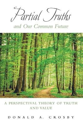 Partial Truths and Our Common Future - Donald A. Crosby
