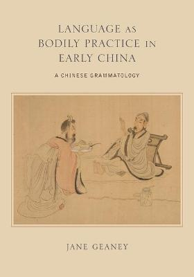 Language as Bodily Practice in Early China - Jane Geaney