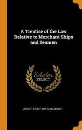 A Treatise of the Law Relative to Merchant Ships and Seamen - Joseph Story Charles Abbott