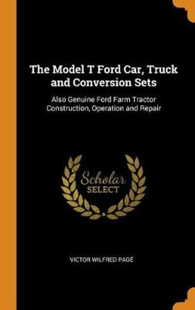 The Model T Ford Car, Truck and Conversion Sets - Victor Wilfred Page