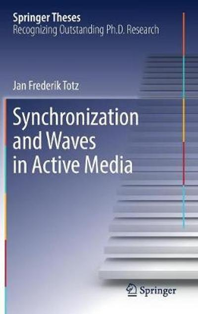 Synchronization and Waves in Active Media - Jan Frederik Totz