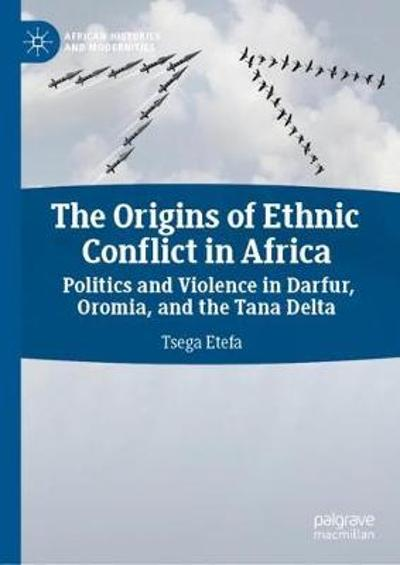 The Origins of Ethnic Conflict in Africa - Tsega Etefa