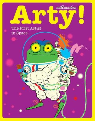 Arty! The First Artist in Space - William Bee