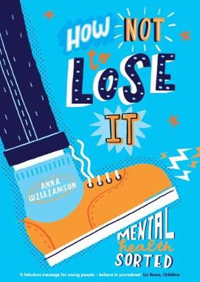 How Not to Lose It: Mental Health - Sorted - Anna Williamson