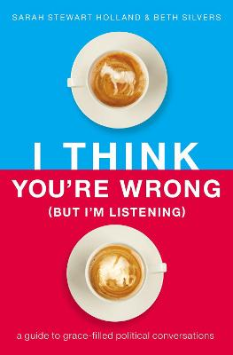 I Think You're Wrong (But I'm Listening) - Sarah Stewart Holland