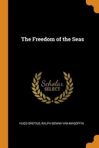 The Freedom of the Seas - Hugo Grotius