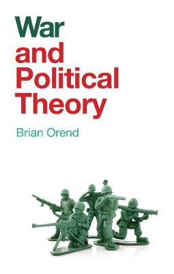 War and Political Theory - Brian Orend