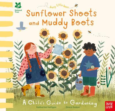National Trust Busy Little Bees: Sunflower Shoots and Muddy Boots - A Child's Guide to Gardening - Katherine Halligan
