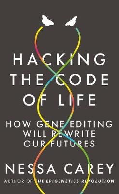 Hacking the Code of Life - Nessa Carey