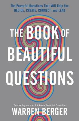The Book of Beautiful Questions - Warren Berger